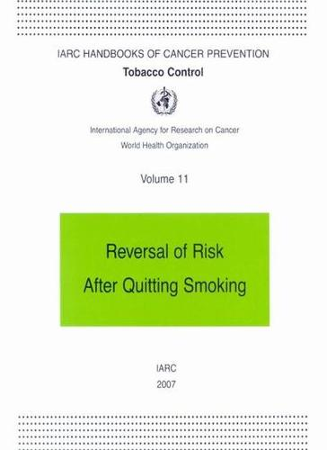 Tobacco Control Reversal of Risk After Quitting Smoking - IARC Handbooks on Cancer Prevention v. 11 (Paperback)