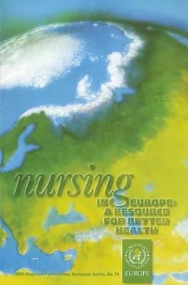 Nursing in Europe: A Resource for Better Health - WHO Regional Publications, European S. v. 74 (Paperback)