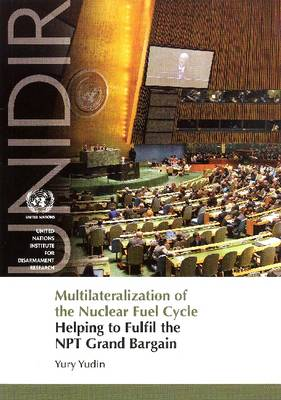 Multilateralization of the Nuclear Fuel Cycle: Helping to Fulfill the Npt Grand Bargain (Paperback)