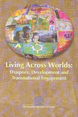 Living Across Worlds: Diaspora, Development and Transnational Engagement (Paperback)