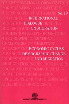 Economic Cycles, Demographic Change and Migration - International Dialogue on Migration 19 (Paperback)