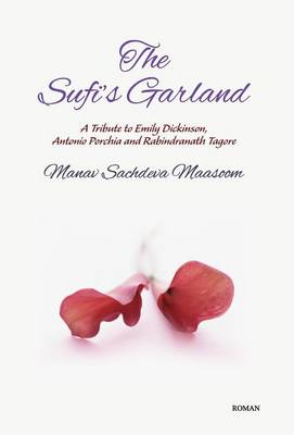 The Sufi's Garland: A Tribute to Emily Dickinson, Antonio Porchia and Rabindranath Tagore (Hardback)