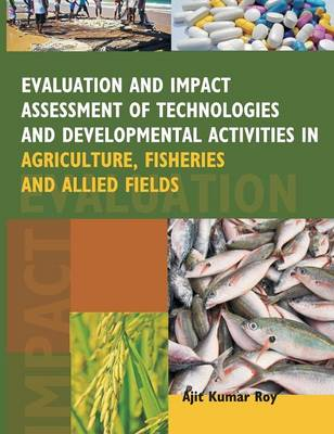 Evaluation and Impact Assessment of Technologies and Developmental Activities in Agriculture, Fisheries and Allied Fields (Hardback)