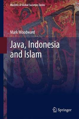 Java, Indonesia and Islam - Muslims in Global Societies Series v. 3 (Hardback)