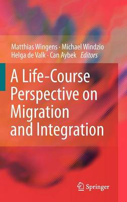 A Life-Course Perspective on Migration and Integration (Hardback)