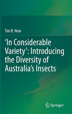 In Considerable Variety: Introducing the Diversity of Australia's Insects (Hardback)
