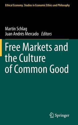 Free Markets and the Culture of Common Good - Ethical Economy 41 (Hardback)