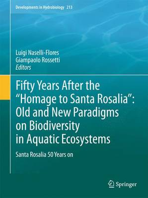 "Fifty Years After the ""Homage to Santa Rosalia"": Old and New Paradigms on Biodiversity in Aquatic Ecosystems: Santa Rosalia 50 Years on - Developments in Hydrobiology 213 (Paperback)"