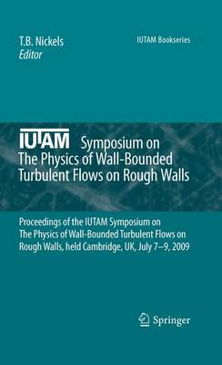 IUTAM Symposium on the Physics of Wall-bounded Turbulent Flows on Rough Walls: Proceedings of the IUTAM Symposium on the Physics of Wall-Bounded Turbulent Flows on Rough Walls, Held Cambridge, UK, July 7-9, 2009 - IUTAM Bookseries (Closed) 22 (Paperback)