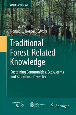 Traditional Forest-Related Knowledge 2012: Sustaining Communities, Ecosystems and Biocultural Diversity - World Forests 12 (Paperback)