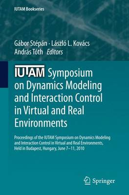 IUTAM Symposium on Dynamics Modeling and Interaction Control in Virtual and Real Environments: Proceedings of the IUTAM Symposium on Dynamics Modeling and Interaction Control in Virtual and Real Environments, Held in Budapest, Hungary, June 7-11, 2010 - IUTAM Bookseries (Closed) 30 (Paperback)