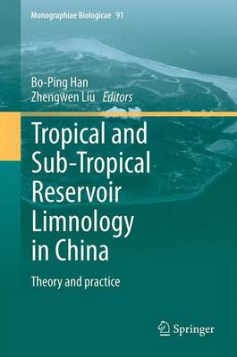Tropical and Sub-Tropical Reservoir Limnology in China: Theory and Practice - Monographiae Biologicae 91 (Paperback)
