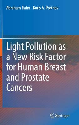 Light Pollution as a New Risk Factor for Human Breast and Prostate Cancers (Hardback)