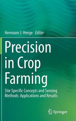 Precision in Crop Farming: Site Specific Concepts and Sensing Methods : Applications and Results (Hardback)