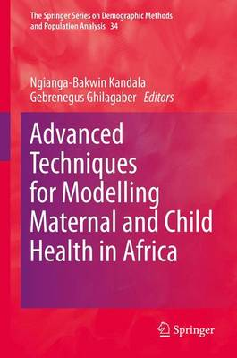 Advanced Techniques for Modelling Maternal and Child Health in Africa - The Springer Series on Demographic Methods and Population Analysis 34 (Hardback)