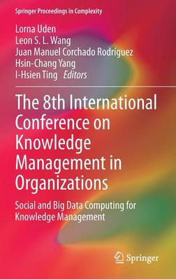 The 8th International Conference on Knowledge Management in Organizations: Social and Big Data Computing for Knowledge Management - Springer Proceedings in Complexity (Hardback)
