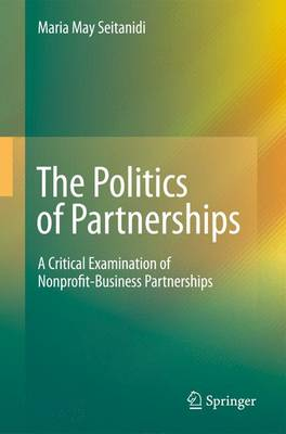 The Politics of Partnerships: A Critical Examination of Nonprofit-Business Partnerships (Paperback)