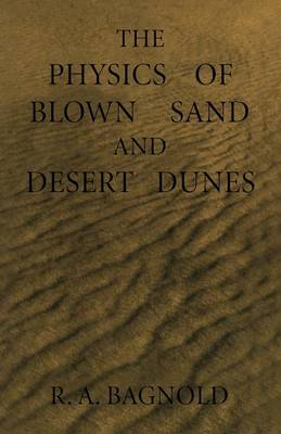 The Physics of Blown Sand and Desert Dunes (Paperback)