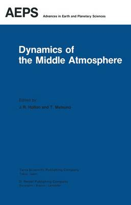 Dynamics of the Middle Atmosphere: Proceedings of a U.S.-Japan Seminar Honolulu, Hawaii, 8-12 November, 1982 - Advances in Earth and Planetary Sciences 18 (Paperback)