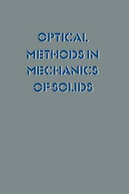 Optical Methods in Mechanics of Solids: Held at the University of Poitiers, France September 10-14, 1979 (Paperback)
