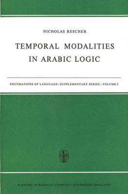 Temporal Modalities in Arabic Logic - Foundations of Language Supplementary Series 2 (Paperback)