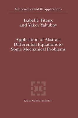 Application of Abstract Differential Equations to Some Mechanical Problems - Mathematics and its Applications 558 (Paperback)
