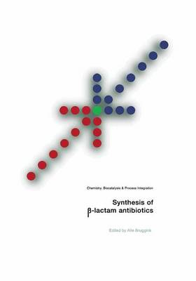 Synthesis of SS-Lactam Antibiotics: Chemistry, Biocatalysis & Process Integration (Paperback)