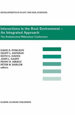 Interactions in the Root Environment - an Integrated Approach: Proceedings of the Millenium Conference on Rhizosphere Interactions, IACR-Rothamsted, United Kingdom 10- April, 2001 - Developments in Plant and Soil Sciences 96 (Paperback)