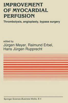 Improvement of Myocardial Perfusion: Thrombolysis, Angioplasty, Bypass Surgery - Developments in Cardiovascular Medicine 50 (Paperback)