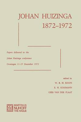 Johan Huizinga 1872-1972: Papers Delivered to the Johan Huizinga Conference Groningen 11-15 December 1972 (Paperback)