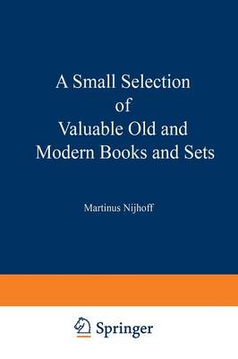 A Small Selection of Valuable Old and Modern Books and Sets: From the Stock of Martinus Nijhoff Bookseller (Paperback)