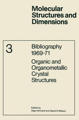 Bibliography 1969-71 Organic and Organometallic Crystal Structures - Molecular Structure & Dimensions (Closed) 3 (Paperback)