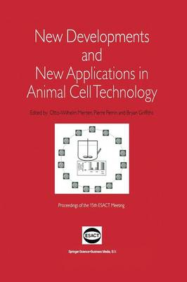 New Developments and New Applications in Animal Cell Technology: Proceedings of the 15th Esact Meeting (Paperback)