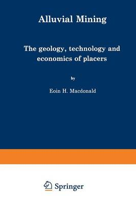 Alluvial Mining: The Geology, Technology and Economics of Placers (Paperback)