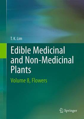 Edible Medicinal And Non Medicinal Plants: Volume 8: Volume 8, Flowers (Hardback)