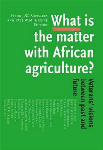 What is the Matter with African Agriculture: Veterans' Visions Between Past & Future (Paperback)