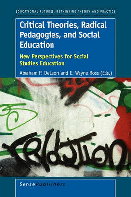 Critical Theories, Radical Pedagogies, and Social Education: New Perspectives for Social Studies Education (Paperback)