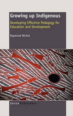 Growing Up Indigenous: Developing Effective Pedagogy for Education and Development (Hardback)
