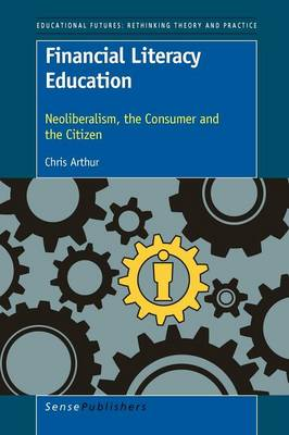 Financial Literacy Education: Neoliberalism, the Consumer and the Citizen (Paperback)