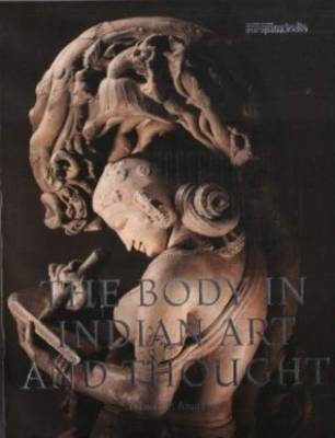The Body in Indian Art and Thought (Paperback)