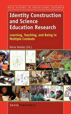 Identity Construction and Science Education Research: Learning, Teaching, and Being in Multiple Contexts (Hardback)