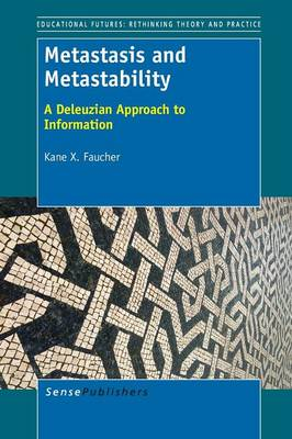 Metastasis and Metastability: A Deleuzian Approach to Information (Paperback)