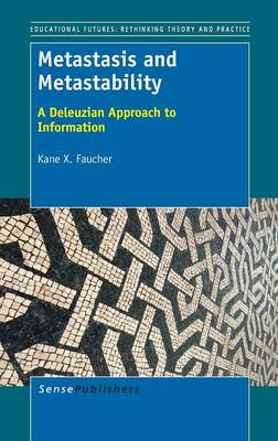 Metastasis and Metastability: A Deleuzian Approach to Information (Hardback)