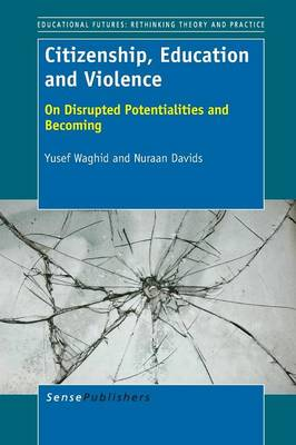 Citizenship, Education and Violence: On Disrupted Potentialities and Becoming (Paperback)