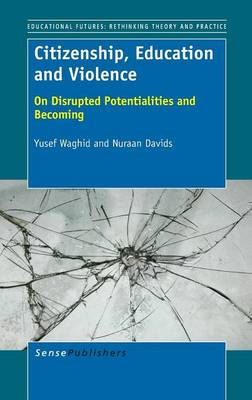 Citizenship, Education and Violence: On Disrupted Potentialities and Becoming (Hardback)