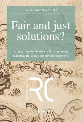 Fair and Just Solutions: Alternatives to Litigation in Nazi-Looted Art Disputes: Status Quo and New Developments (Paperback)
