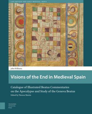 Cover Visions of the End in Medieval Spain: Catalogue of Illustrated Beatus Commentaries on the Apocalypse and Study of the Geneva Beatus - Late Antique and Early Medieval Iberia 3