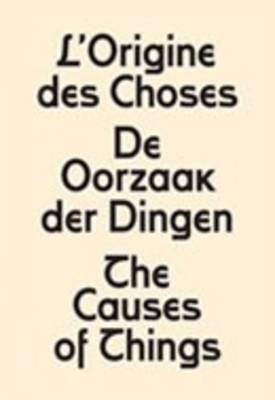 The Causes of Things: L'origine Des Choses - De Oorzaak Der Dingen (Paperback)
