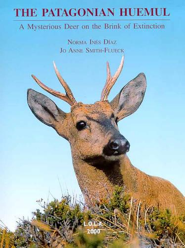 The Patagonian Huemul: A Mysterious Deer on the Brink of Extinction (Hardback)