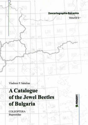 A Catalogue of the Jewel Beetles of Bulgaria: Coleoptera-Buprestidae - Pensoft Series Faunistica 30 (Paperback)